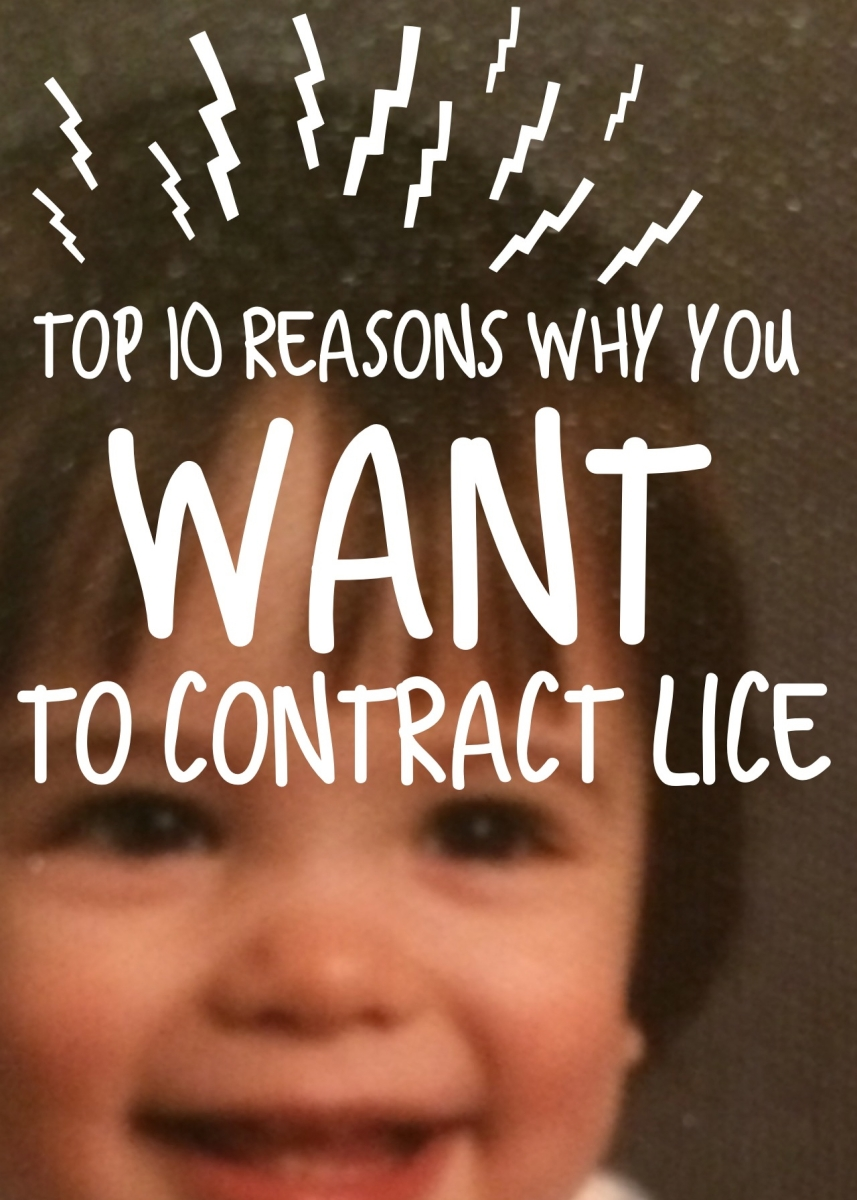 Top 10 reasons why you WANT to contract lice
